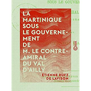La Martinique sous le gouvernement de M. le contre-amiral Du Val d'Ailly - 1840-1844 (French Edition)
