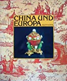 China und Europa. Der Einfluß Chinas auf die angewandten Künste Europas
