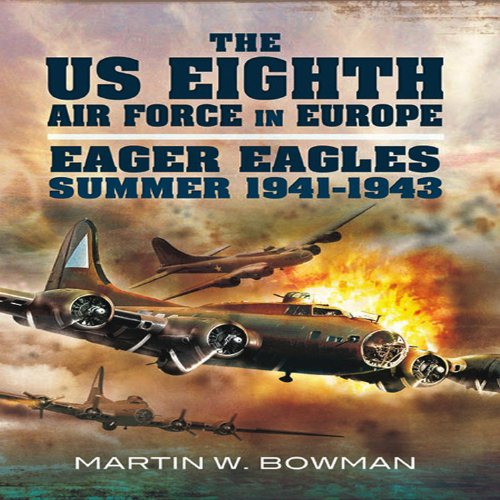 the-us-eighth-air-force-in-europe-going-over-gaining-strength-v-1-eager-eagles-1941-summer-1943
