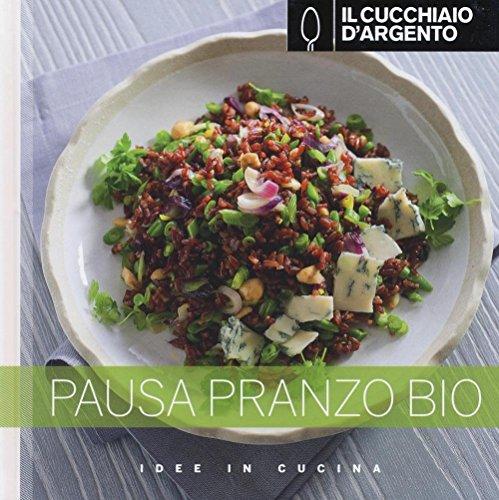 Il Cucchiaio d'Argento: Idee in Cucina- Pausa Pranzo Bio