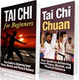 Tai Chi: Tai Chi for Beginners: Your Guide to Achieving Inner Peace, Mental, and Physical Balance (TAI CHI for BEGINNERS): Tai Chi and Tai Chi Chuan (Martial ... Exercise Over 50, Exercise and Fitness)