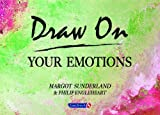 Draw on Your Emotions by Margot Sunderland (1997-02-02)