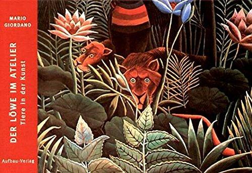 Preisvergleich Produktbild Der Löwe im Atelier: Tiere in der Kunst (Bilderbücher zur Kunst, Band 3)