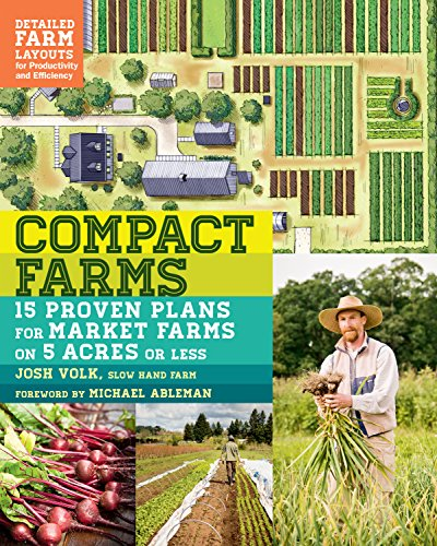 Compact Farms: 15 Proven Plans for Market Farms on 5 Acres or Less; Includes Detailed Farm Layouts for Productivity and Efficiency (English Edition) - Flower Compact