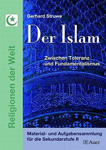 Der Islam: Zwischen Toleranz und Fundamentalismus. Material- und Aufgabensammlung für die Sekundarstufe 2