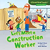 Let's Meet a Construction Worker (Cloverleaf Books  — Community Helpers)