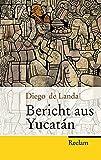 Bericht aus Yucatán (Reclam Taschenbuch) by Diego de Landa (2007-09-05) - Diego de Landa