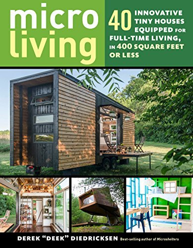 Micro Living: 40 Innovative Tiny Houses Equipped for Full-Time Living, in 400 Square Feet or Less (English Edition)