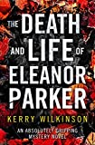 The Death and Life of Eleanor Parker: An absolutely gripping mystery novel