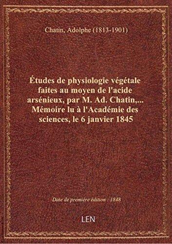 Études de physiologie végétale faites au moyen de l'acide arsénieux, par M. Ad. Chatin,... Mémoire l par Adolphe (181 Chatin