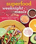 Superfood Weeknight Meals: Healthy, D...
