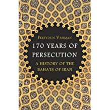 170 Years of Persecution: A History of the Baha'is of Iran