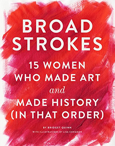 Broad Strokes: 15 Women Who Made Art and Made History (in That Order) (English Edition)