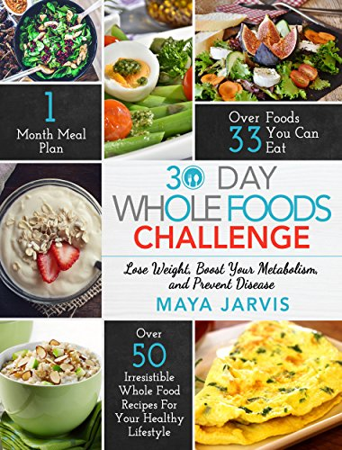 30 day whole foods challenge irresistible whole food recipes for 30 day whole foods challenge irresistible whole food recipes for your healthy lifestyle lose forumfinder Image collections