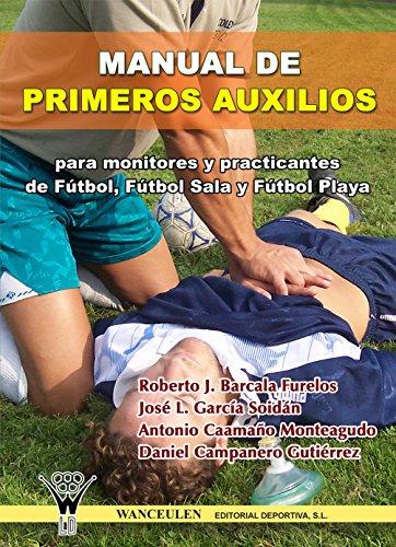 Manual de primeros auxilios: Para monitores y practicantes de futbol, futbol sala y futbol playa por Roberto J. Barcala Furelos