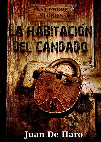 La habitación del candado (La versión actual está revisada) por Juan De Haro
