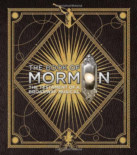 The Book of Mormon: The Testament of a Broadway Musical by Trey Parker, Robert Lopez, Matt Stone, Steven Suskin (2012) Hardcover