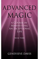 Advanced Magic: A Course in Manifesting an Exceptional Life (Book 3) Paperback