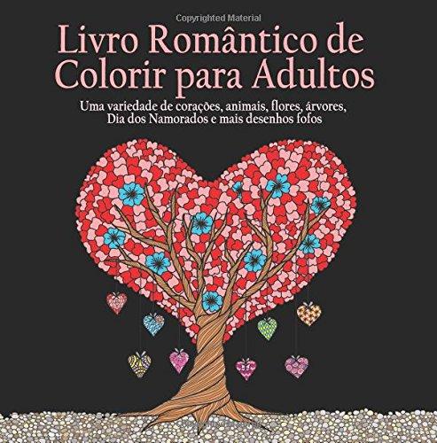 Livro Romantico de Colorir para Adultos: 55 Imagens Para Colorir Sobre o Tema do Amor (Corações, Animais, Flores, Arvores, Dia dos Namorados e Mais Desenhos Fofos)