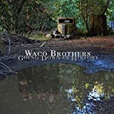 Songtexte von Waco Brothers - Going Down in History