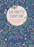 Eat Pretty Every Day: 365 Daily Inspi...