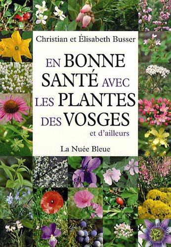 En bonne santé avec les plantes des Vosges et d'ailleurs par Christian Busser