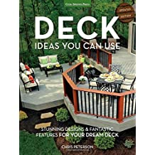 Deck Ideas You Can Use - Updated Edition: Stunning Designs & Fantastic Features for Your Dream Deck by Chris Peterson (2016-03-14)