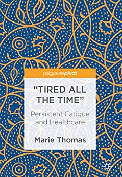 """""""tired All The Time"""": Persistent Fatigue And Healthcare por Marie Thomas epub"""