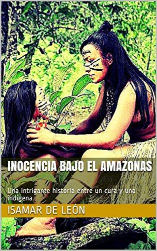 Inocencia bajo el Amazonas: Una intrigante historia entre un cura y una indígena.
