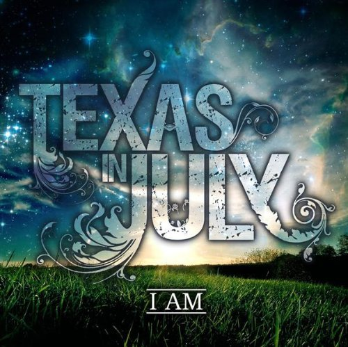 I Am by Texas in July (2011-03-11)