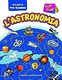 L'astronomia flip flap. Atlante per bambini. Ediz. illustrata