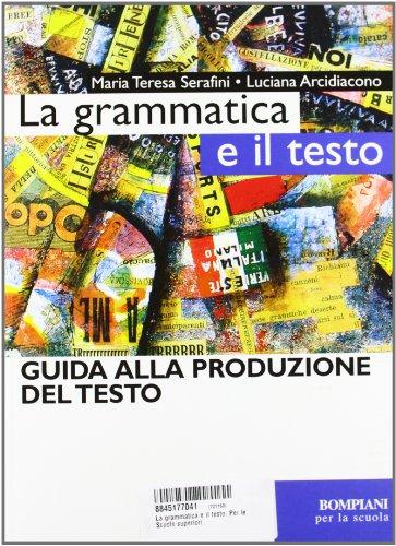 La grammatica e il testo. Per le Scuole superiori