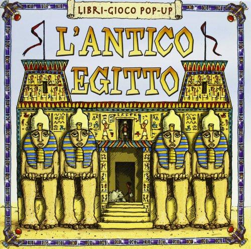 L'antico Egitto. Libro pop-up. Ediz. illustrata