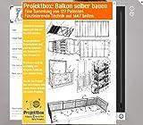 Balkon selber bauen: Deine Projektbox inkl. 127 Original-Patenten bringt Dich mit Spaß ans Ziel!