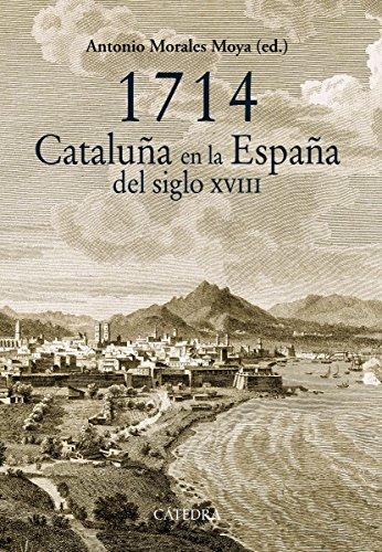 1714. Cataluña en la España del siglo XVIII (Historia. Serie Mayor) por Antonio Morales Moya