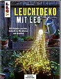Leuchtdeko mit LED (KREATIV.INSPIRATION): DIY-Projekte aus Holz, Beton & Co. für drinnen und draußen. Inkl. Vorlagen im Buch und als Download