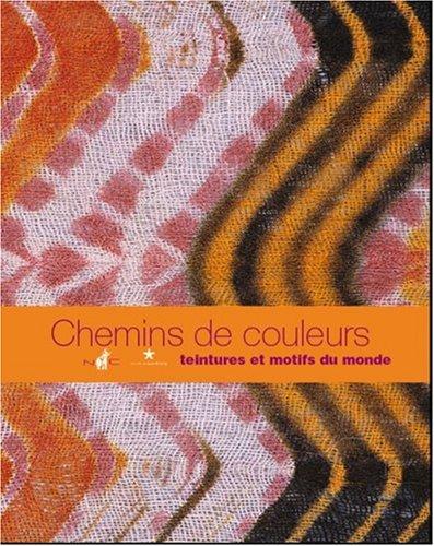 Chemins de couleur : Teintures et motifs du monde par Françoise Cousin
