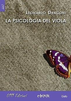 La psicologia del viola di [Dragoni, Leonardo]