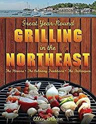 Great Year-Round Grilling in the Northeast: *The Flavors * The Culinary Traditions * The Techniques by Ellen Brown (2009-04-23)