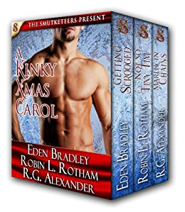 A Kinky Christmas Carol (3 Hot Holiday Menage Romances from 3 Bestselling Authors!) by [Alexander, RG, Bradley, Eden, Rotham, Robin L.]