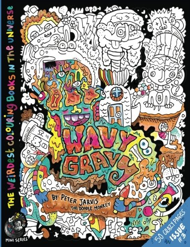 Wavy Gravy: The Weirdest colouring book in the universe #3: by The Doodle Monkey (The Monkeys in My Head Mini Series, Band 3) Wavy Gravy