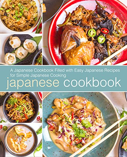 Japanese Cookbook: A Japanese Cookbook with Easy Japanese Recipes for Simple Japanese Cooking (2nd Edition) (English Edition)