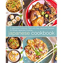 Japanese Cookbook: A Japanese Cookbook Filled with Easy Japanese Recipes for Simple Japanese Cooking (English Edition)