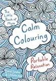 The Little Book of More Calm Colouring: Portable Relaxation