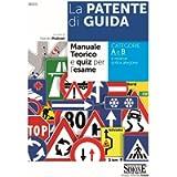 La Patente di Guida - Manuale Teorico e Quiz per l'Esame: Manuale teorico e quiz per l'esame - Categorie A e B e…