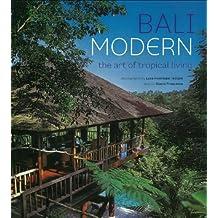 Bali Modern: The Art of Tropical Living