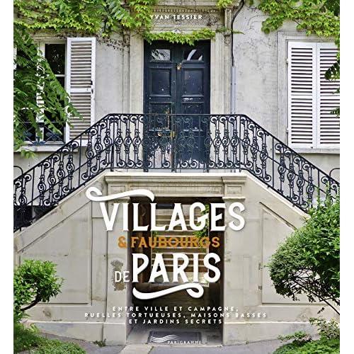 Villages et faubourgs de Paris - entre ville et campagne, ruelles tortueuses, maisons basses et jard