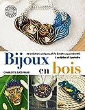 Bijoux en bois : 20 créations uniques, de la broche au pendentif, à sculpter et à peindre