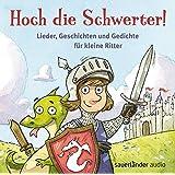 Hoch die Schwerter!: Lieder, Geschichten und Gedichte für kleine Ritter