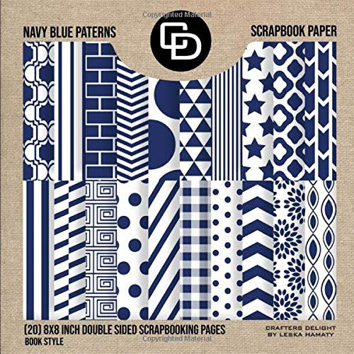 Navy Blue Patterns Scrapbook Paper (20) 8x8 Inch Double Sided Scrapbooking Pages Book Style: Crafters Delight By Leska Hamaty Paper Tape Kit